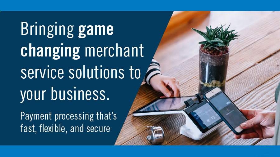 Game-changing merchant service solutions for your business.